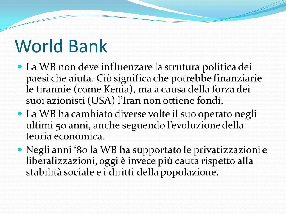World Bank La WB non deve influenzare la strutura politica dei paesi che aiuta. Ciò significa che potrebbe finanziarie le tirannie (come Kenia), ma a