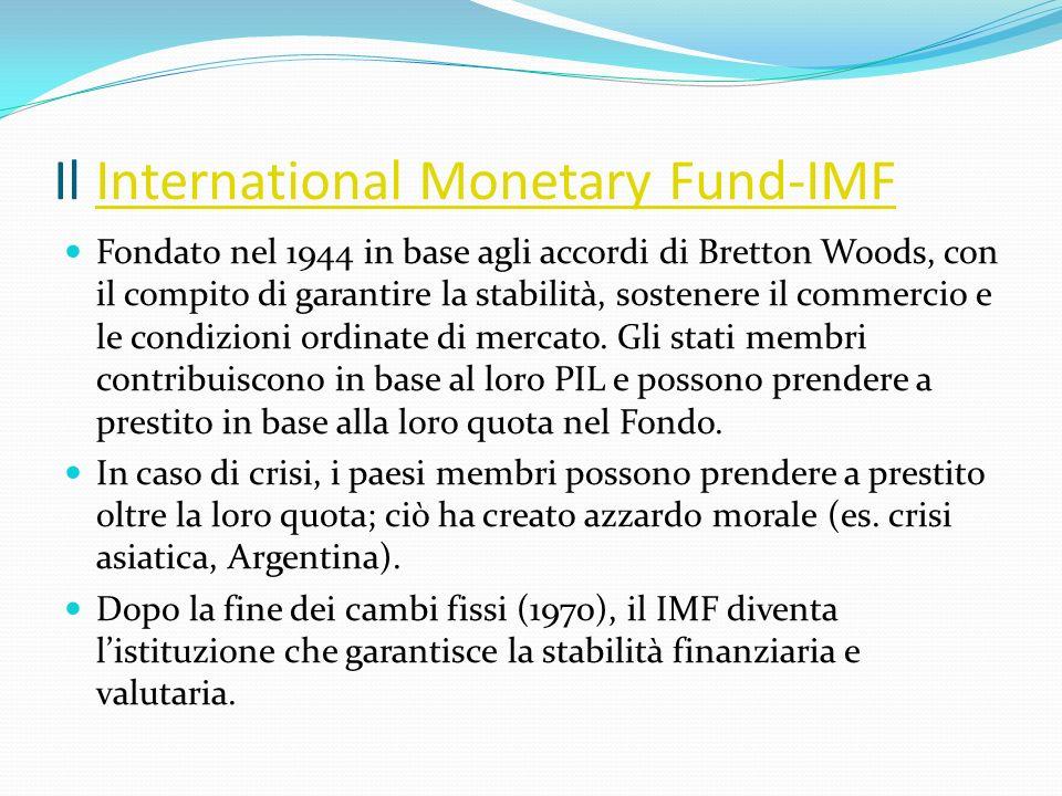 Il International Monetary Fund-IMFInternational Monetary Fund-IMF Fondato nel 1944 in base agli accordi di Bretton Woods, con il compito di garantire