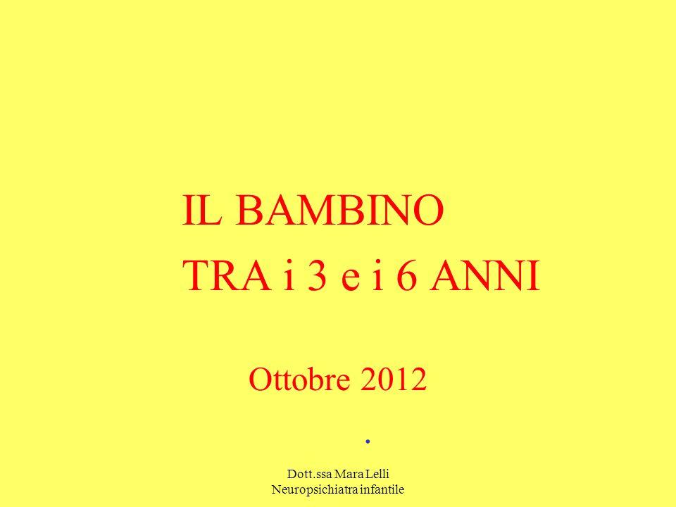 Dott.ssa Mara Lelli Neuropsichiatra infantile IL BAMBINO TRA i 3 e i 6 ANNI Ottobre 2012.