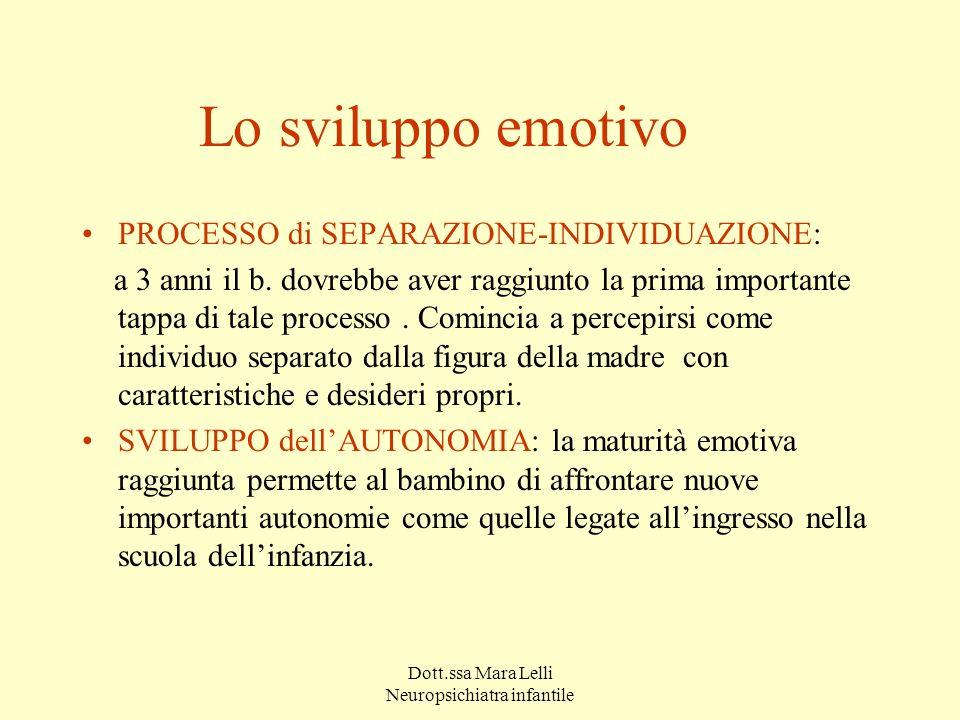 Dott.ssa Mara Lelli Neuropsichiatra infantile Lo sviluppo emotivo PROCESSO di SEPARAZIONE-INDIVIDUAZIONE: a 3 anni il b. dovrebbe aver raggiunto la pr