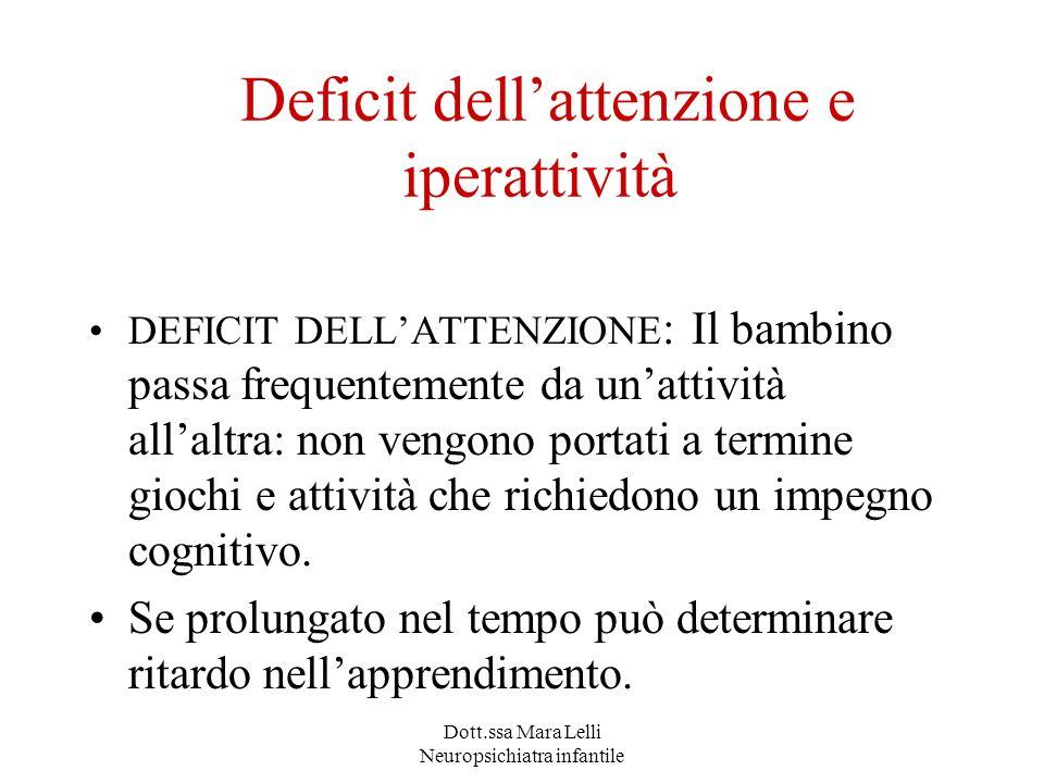 Dott.ssa Mara Lelli Neuropsichiatra infantile Deficit dellattenzione e iperattività DEFICIT DELLATTENZIONE : Il bambino passa frequentemente da unatti