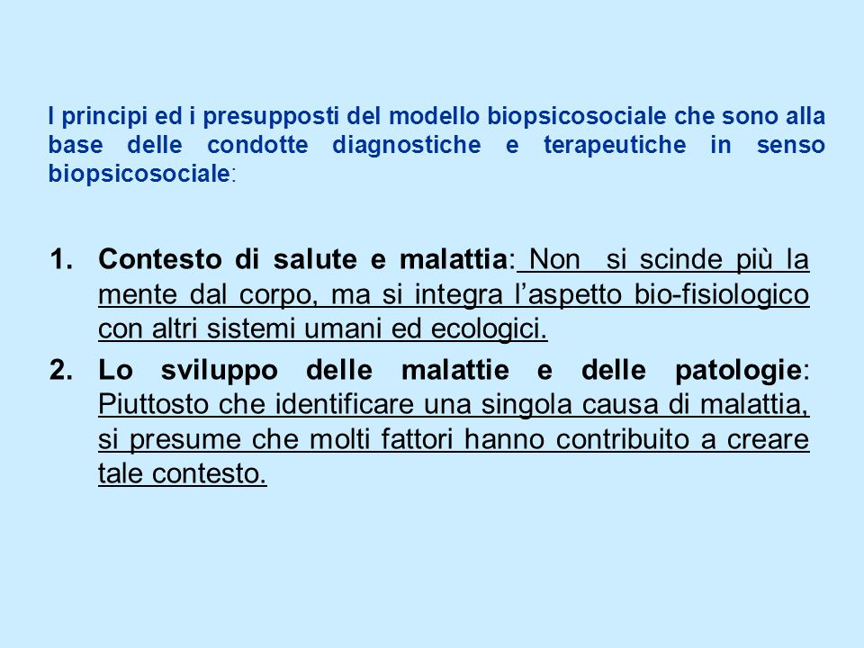I principi ed i presupposti del modello biopsicosociale che sono alla base delle condotte diagnostiche e terapeutiche in senso biopsicosociale: 1.Cont