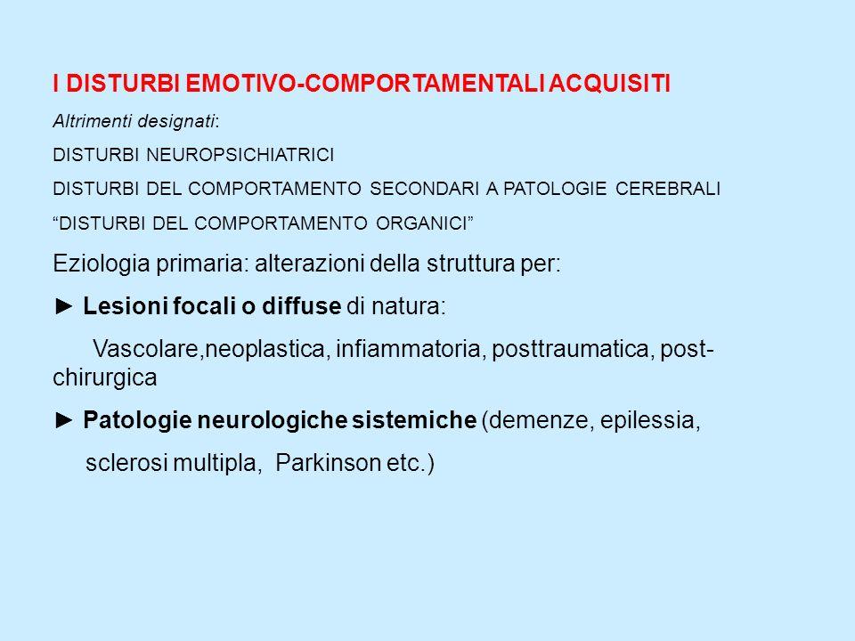 I DISTURBI EMOTIVO-COMPORTAMENTALI ACQUISITI Altrimenti designati: DISTURBI NEUROPSICHIATRICI DISTURBI DEL COMPORTAMENTO SECONDARI A PATOLOGIE CEREBRA