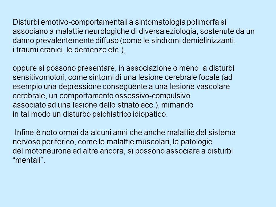Disturbi emotivo-comportamentali a sintomatologia polimorfa si associano a malattie neurologiche di diversa eziologia, sostenute da un danno prevalent
