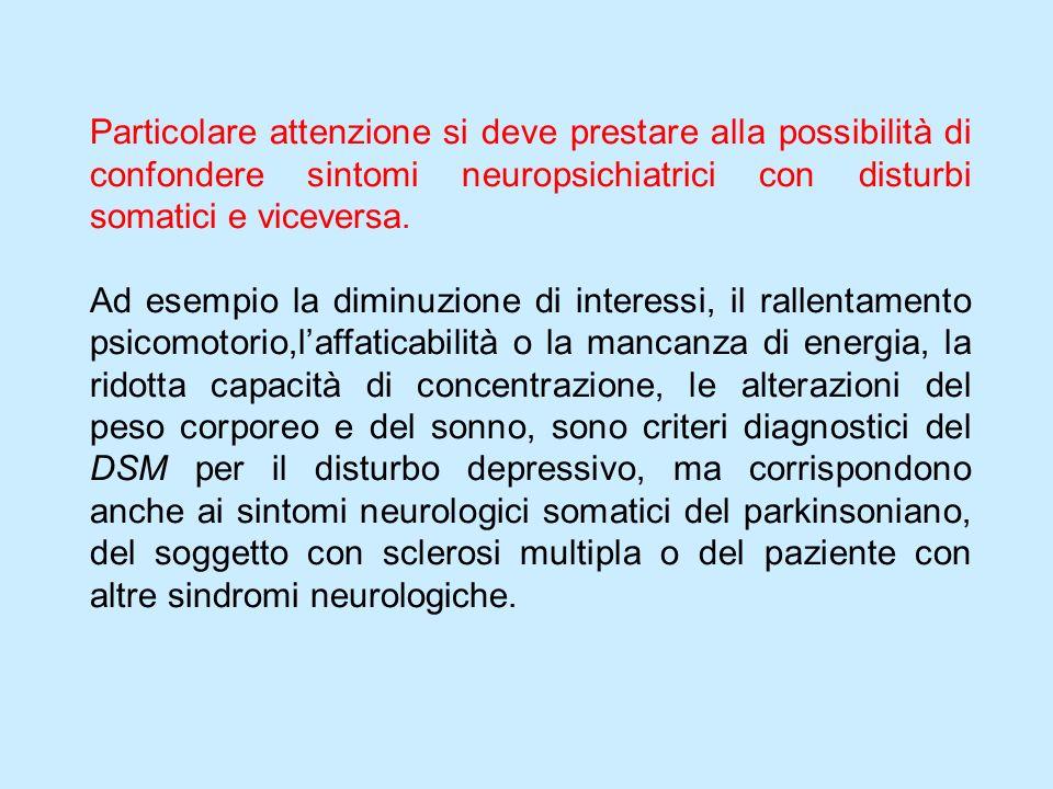Particolare attenzione si deve prestare alla possibilità di confondere sintomi neuropsichiatrici con disturbi somatici e viceversa. Ad esempio la dimi