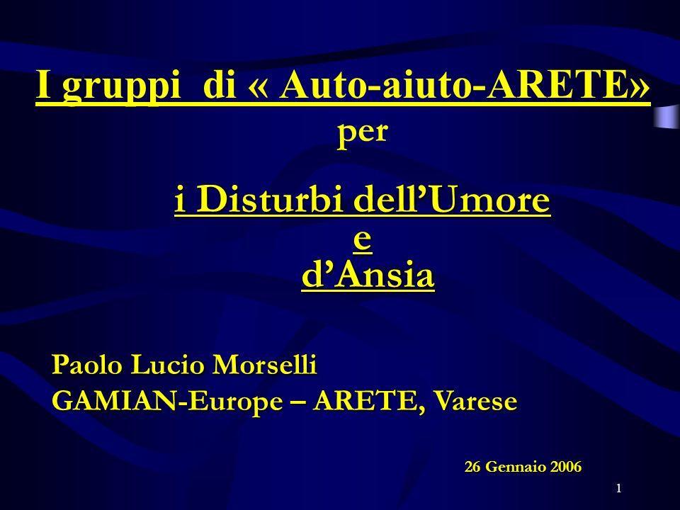 1 I gruppi di « Auto-aiuto-ARETE» per i Disturbi dellUmore e dAnsia dAnsia Paolo Lucio Morselli GAMIAN-Europe – ARETE, Varese 26 Gennaio 2006