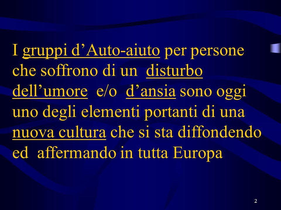 2 I gruppi dAuto-aiuto per persone che soffrono di un disturbo dellumore e/o dansia sono oggi uno degli elementi portanti di una nuova cultura che si sta diffondendo ed affermando in tutta Europa