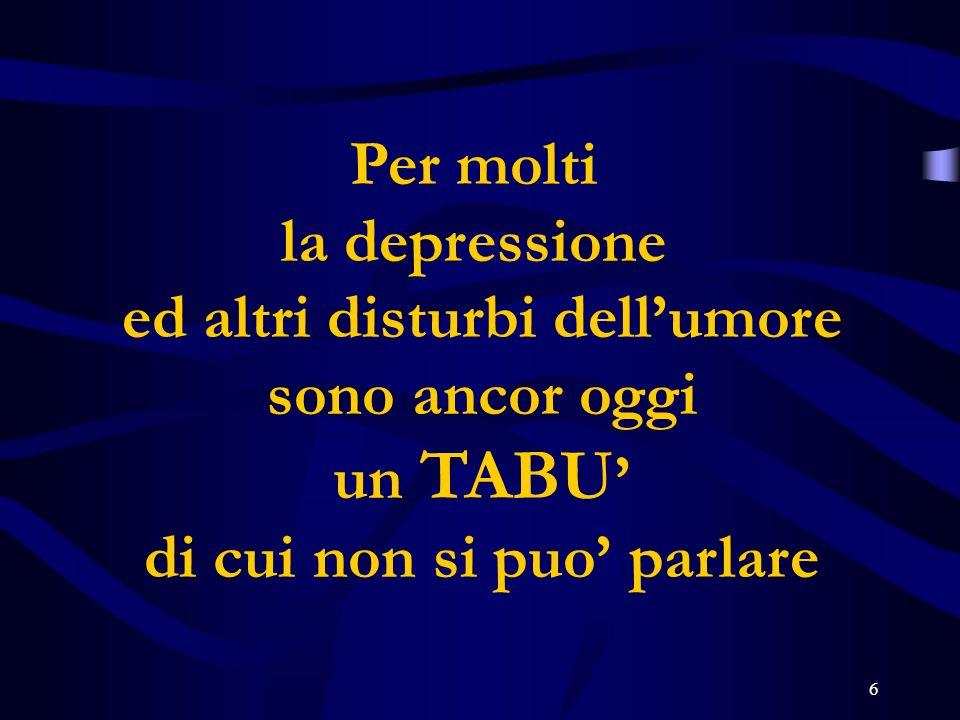6 Per molti la depressione ed altri disturbi dellumore sono ancor oggi un TABU di cui non si puo parlare