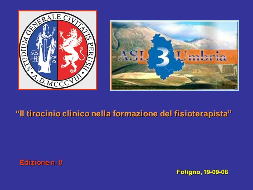 Il tirocinio clinico nella formazione del fisioterapista Edizione n. 0 Foligno, 19-09-08