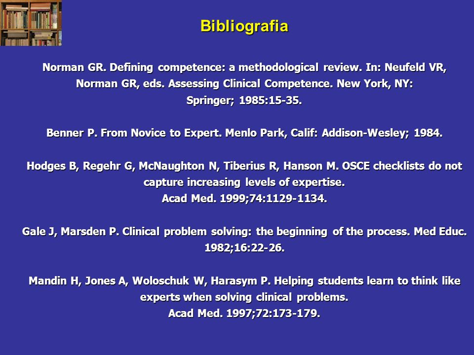 Norman GR. Defining competence: a methodological review. In: Neufeld VR, Norman GR, eds. Assessing Clinical Competence. New York, NY: Springer; 1985:1