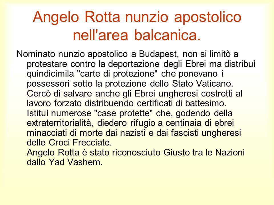 Angelo Rotta nunzio apostolico nell'area balcanica. Nominato nunzio apostolico a Budapest, non si limitò a protestare contro la deportazione degli Ebr