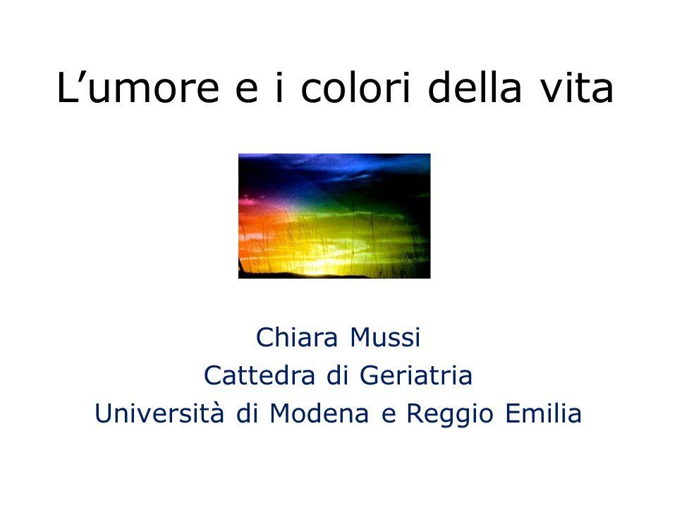 Lumore e i colori della vita Chiara Mussi Cattedra di Geriatria Università di Modena e Reggio Emilia