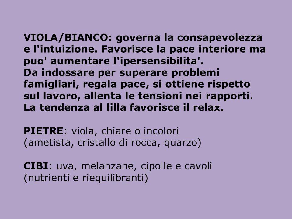 VIOLA/BIANCO: governa la consapevolezza e l'intuizione. Favorisce la pace interiore ma puo' aumentare l'ipersensibilita'. Da indossare per superare pr