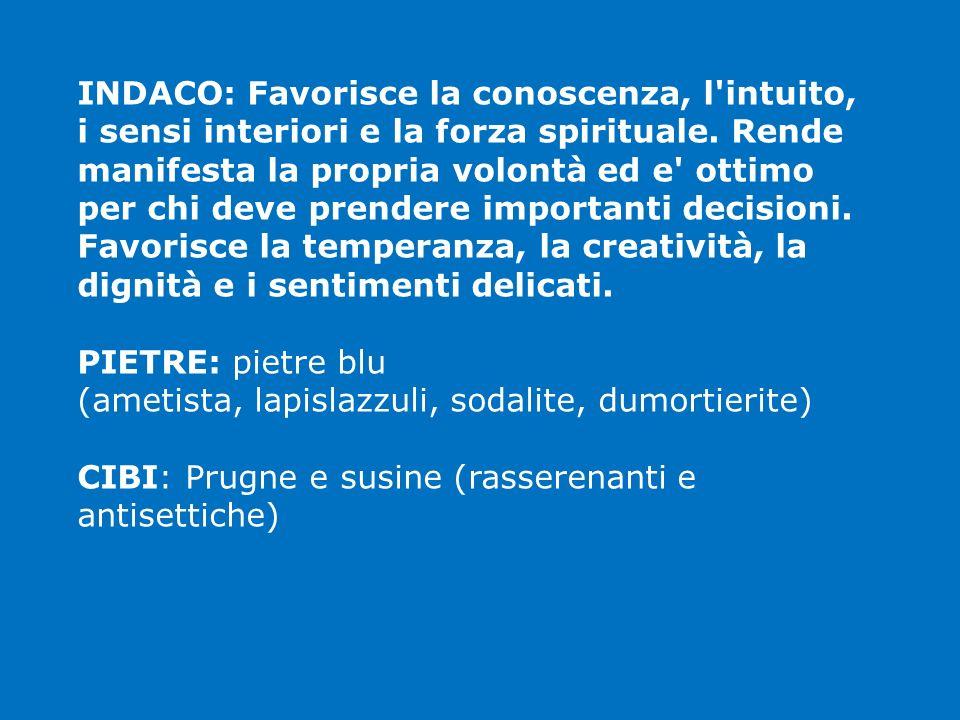 INDACO: Favorisce la conoscenza, l'intuito, i sensi interiori e la forza spirituale. Rende manifesta la propria volontà ed e' ottimo per chi deve pren
