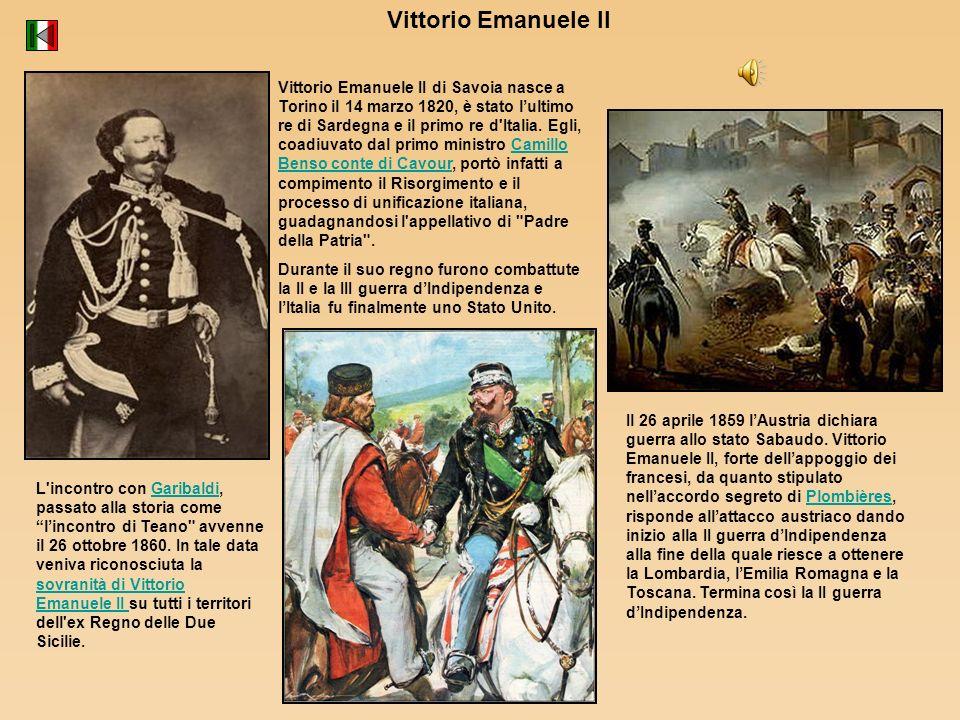 Vittorio Emanuele II Vittorio Emanuele II di Savoia nasce a Torino il 14 marzo 1820, è stato lultimo re di Sardegna e il primo re d'Italia. Egli, coad