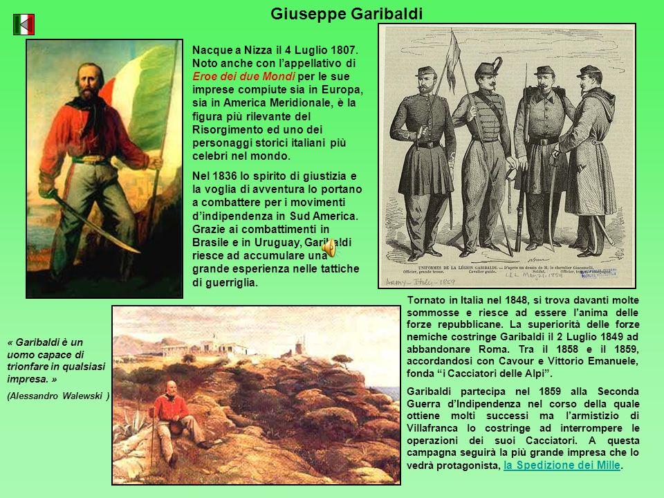 Giuseppe Garibaldi Nacque a Nizza il 4 Luglio 1807. Noto anche con lappellativo di Eroe dei due Mondi per le sue imprese compiute sia in Europa, sia i