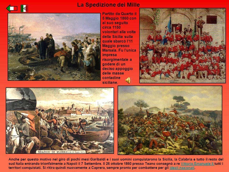 La Spedizione dei Mille Anche per questo motivo nel giro di pochi mesi Garibaldi e i suoi uomini conquistarono la Sicilia, la Calabria e tutto il rest
