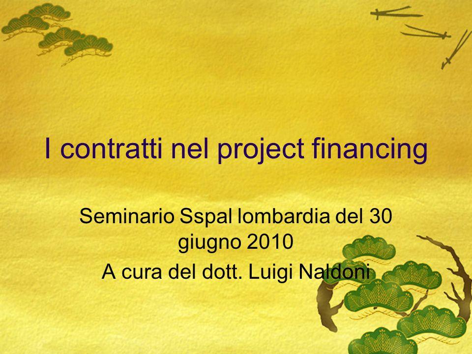 I contratti nel project financing Seminario Sspal lombardia del 30 giugno 2010 A cura del dott. Luigi Naldoni