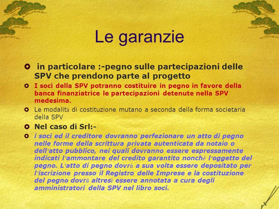 Le garanzie in particolare :-pegno sulle partecipazioni delle SPV che prendono parte al progetto I soci della SPV potranno costituire in pegno in favo