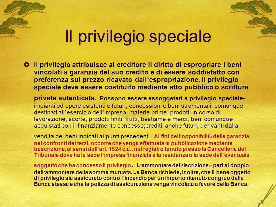 Il privilegio speciale Il privilegio attribuisce al creditore il diritto di espropriare i beni vincolati a garanzia del suo credito e di essere soddis