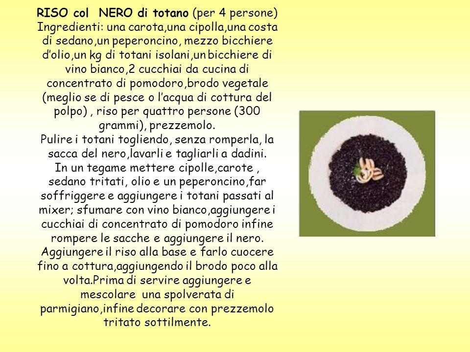 RISO col NERO di totano (per 4 persone) Ingredienti: una carota,una cipolla,una costa di sedano,un peperoncino, mezzo bicchiere dolio,un kg di totani