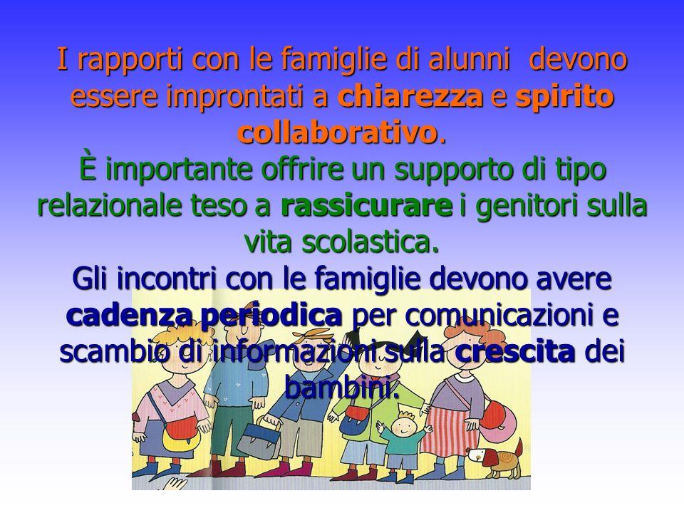 I rapporti con le famiglie di alunni devono essere improntati a chiarezza e spirito collaborativo. È importante offrire un supporto di tipo relazional