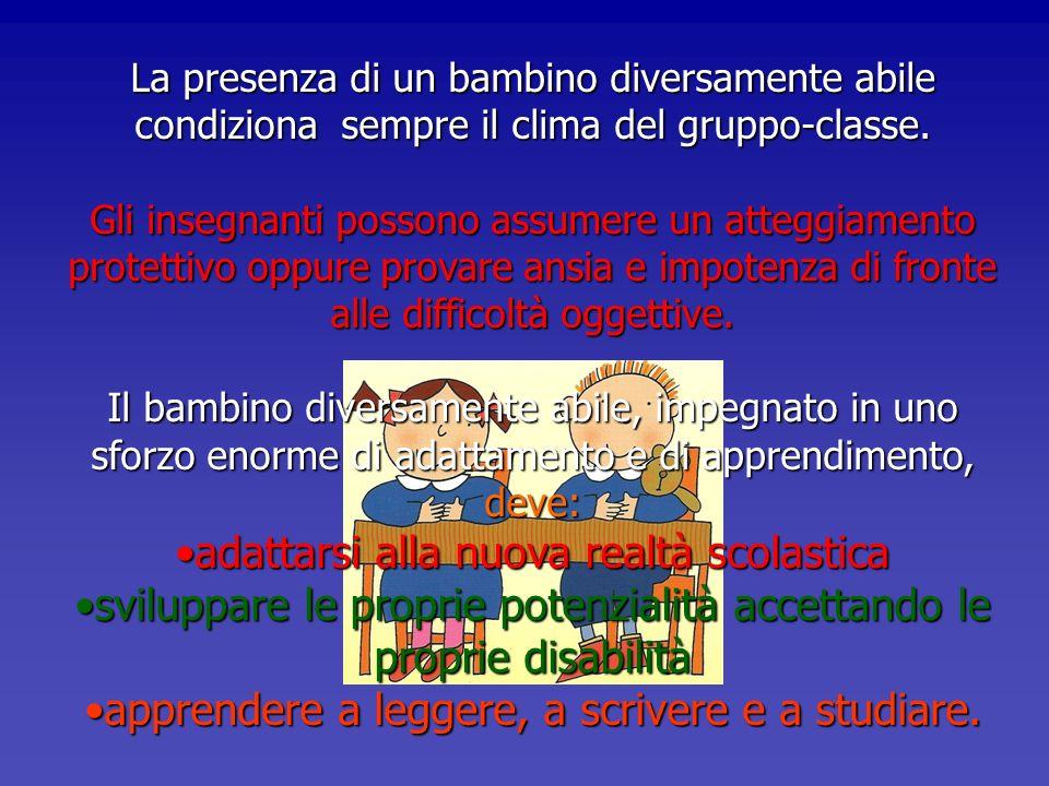 La presenza di un bambino diversamente abile condiziona sempre il clima del gruppo-classe. Gli insegnanti possono assumere un atteggiamento protettivo