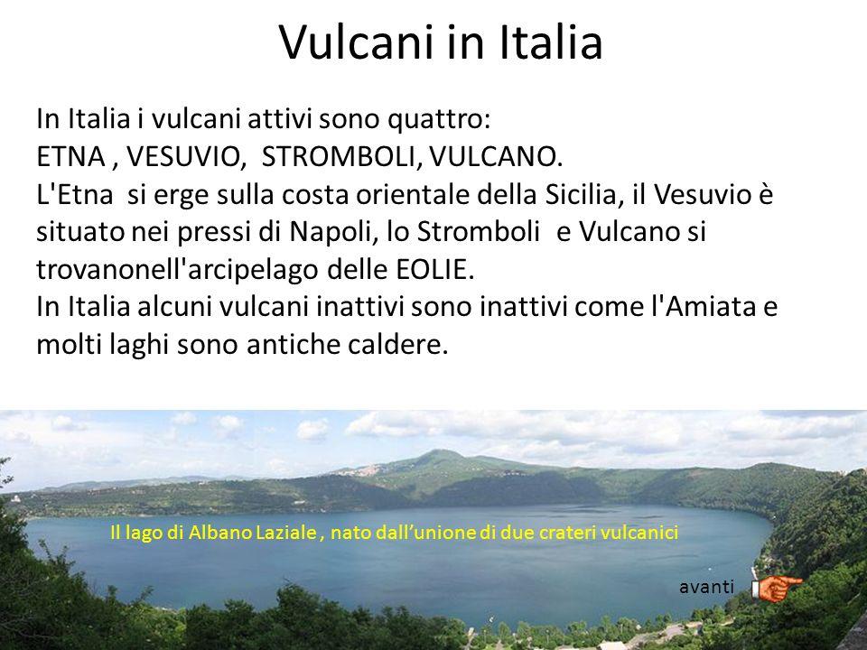 Vulcani in Italia In Italia i vulcani attivi sono quattro: ETNA, VESUVIO, STROMBOLI, VULCANO. L'Etna si erge sulla costa orientale della Sicilia, il V