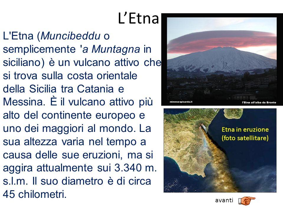 LEtna L'Etna (Muncibeddu o semplicemente 'a Muntagna in siciliano) è un vulcano attivo che si trova sulla costa orientale della Sicilia tra Catania e