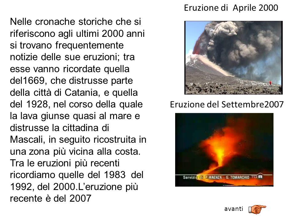 Nelle cronache storiche che si riferiscono agli ultimi 2000 anni si trovano frequentemente notizie delle sue eruzioni; tra esse vanno ricordate quella