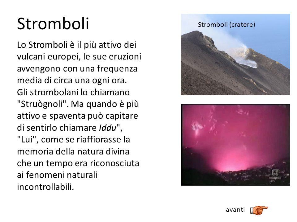 Stromboli Lo Stromboli è il più attivo dei vulcani europei, le sue eruzioni avvengono con una frequenza media di circa una ogni ora. Gli strombolani l