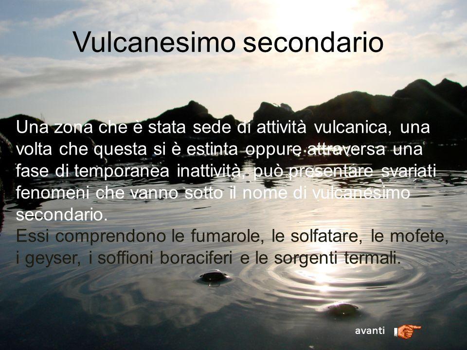 Vulcanesimo secondario Una zona che è stata sede di attività vulcanica, una volta che questa si è estinta oppure attraversa una fase di temporanea ina