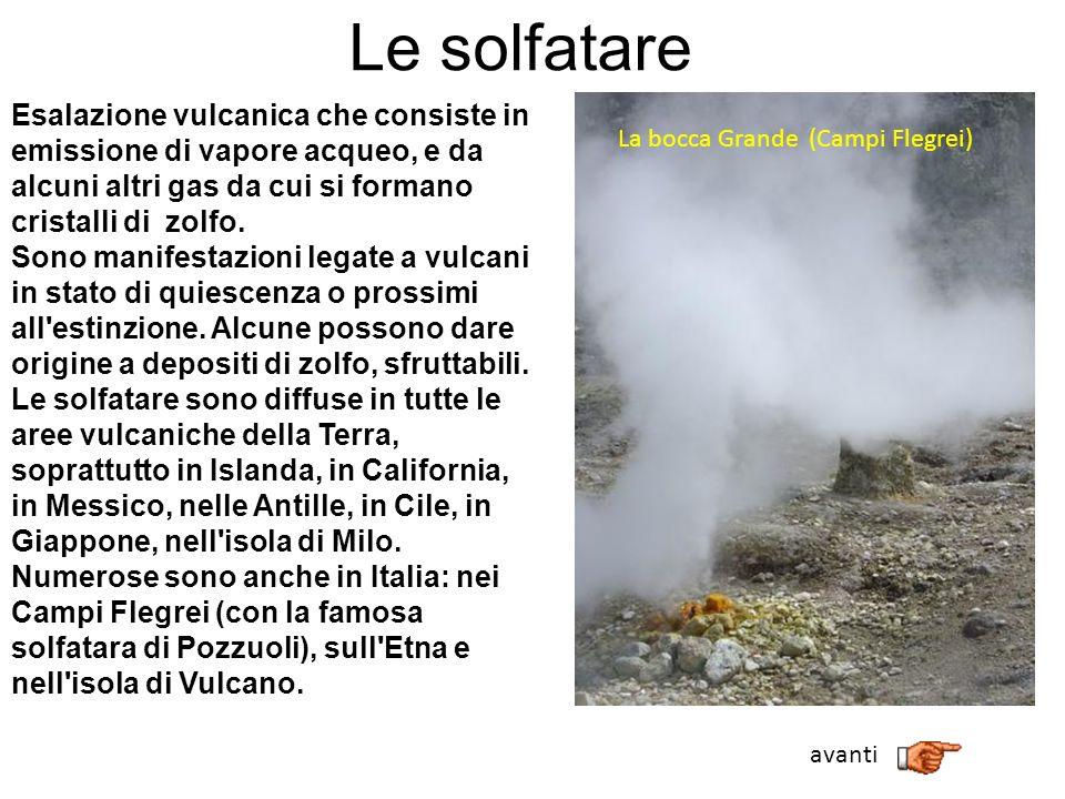 Le solfatare Esalazione vulcanica che consiste in emissione di vapore acqueo, e da alcuni altri gas da cui si formano cristalli di zolfo. Sono manifes