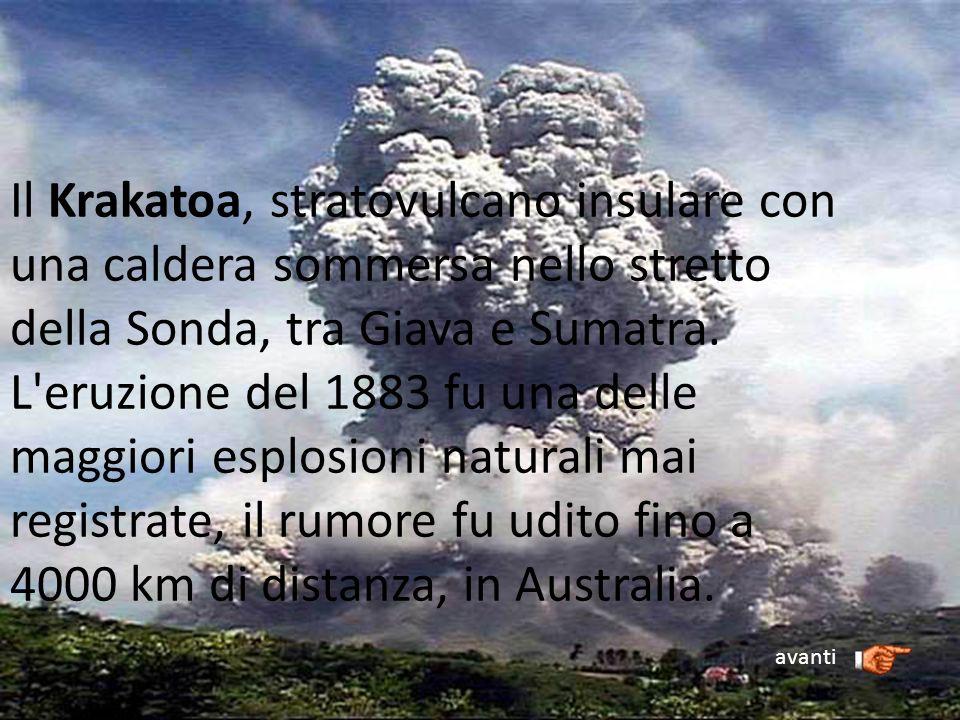 Il Krakatoa, stratovulcano insulare con una caldera sommersa nello stretto della Sonda, tra Giava e Sumatra. L'eruzione del 1883 fu una delle maggiori