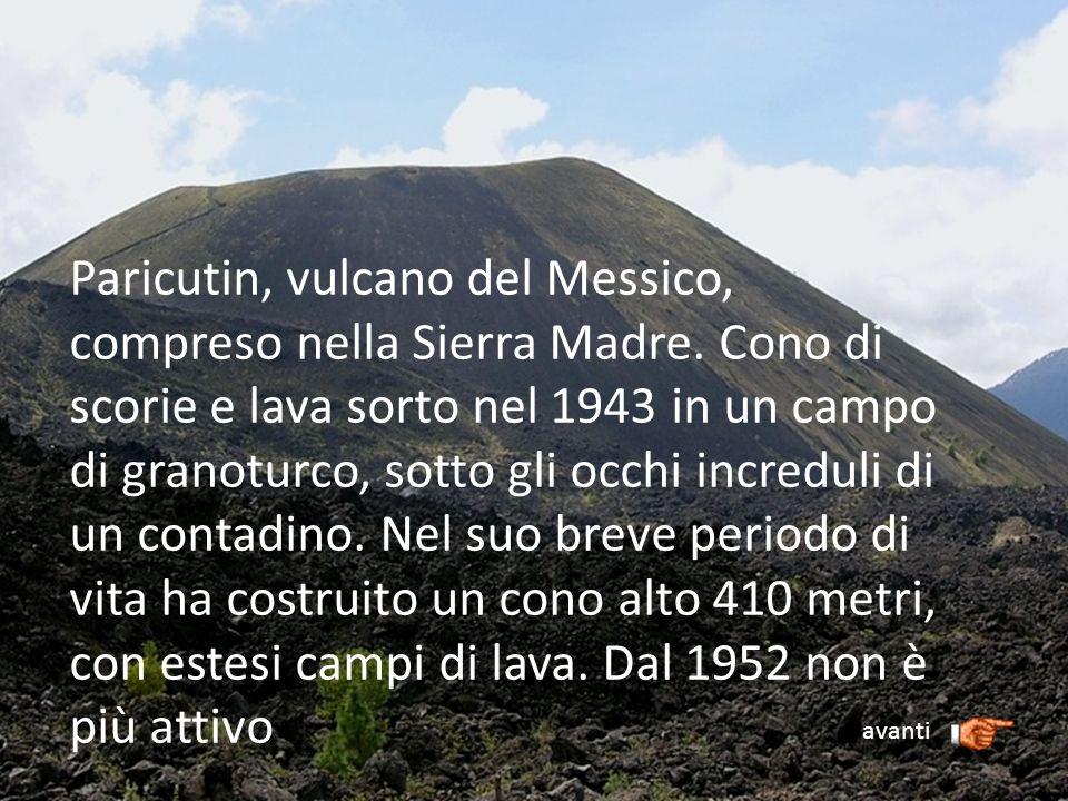 Paricutin, vulcano del Messico, compreso nella Sierra Madre. Cono di scorie e lava sorto nel 1943 in un campo di granoturco, sotto gli occhi increduli