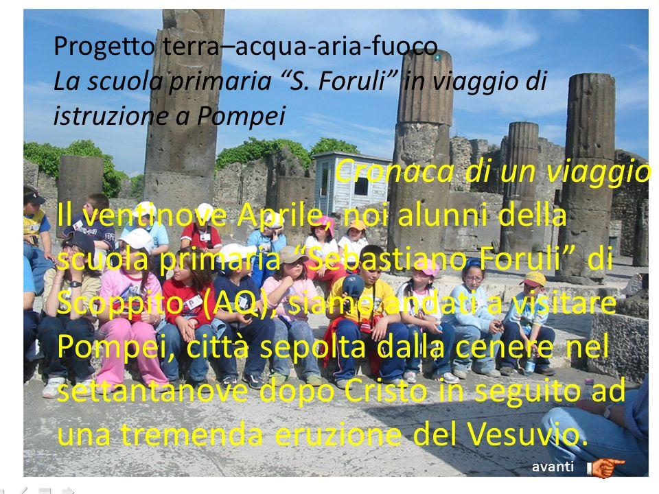 Cronaca di un viaggio Il ventinove Aprile, noi alunni della scuola primaria Sebastiano Foruli di Scoppito (AQ), siamo andati a visitare Pompei, città