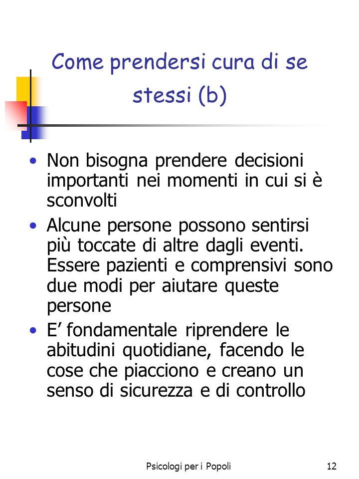 Psicologi per i Popoli12 Come prendersi cura di se stessi (b) Non bisogna prendere decisioni importanti nei momenti in cui si è sconvolti Alcune perso