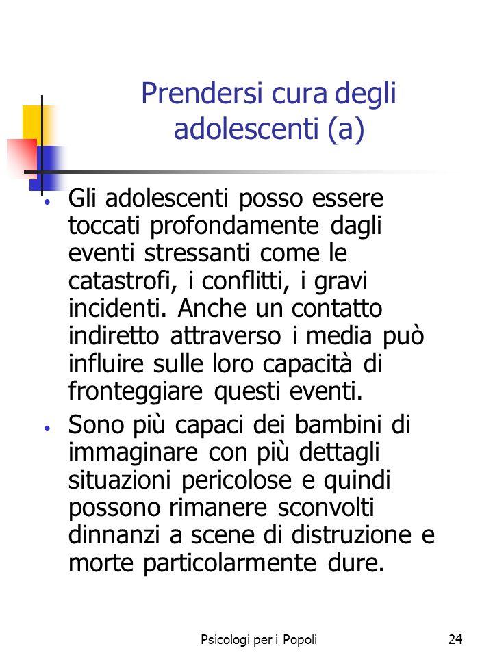Psicologi per i Popoli24 Prendersi cura degli adolescenti (a) Gli adolescenti posso essere toccati profondamente dagli eventi stressanti come le catas
