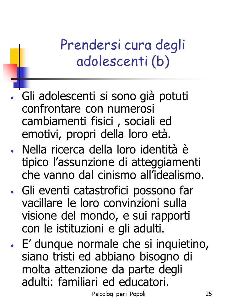 Psicologi per i Popoli25 Prendersi cura degli adolescenti (b) Gli adolescenti si sono già potuti confrontare con numerosi cambiamenti fisici, sociali