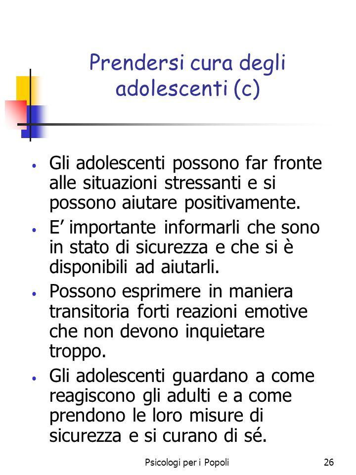 Psicologi per i Popoli26 Prendersi cura degli adolescenti (c) Gli adolescenti possono far fronte alle situazioni stressanti e si possono aiutare posit