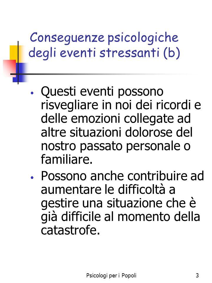 Psicologi per i Popoli3 Conseguenze psicologiche degli eventi stressanti (b) Questi eventi possono risvegliare in noi dei ricordi e delle emozioni col
