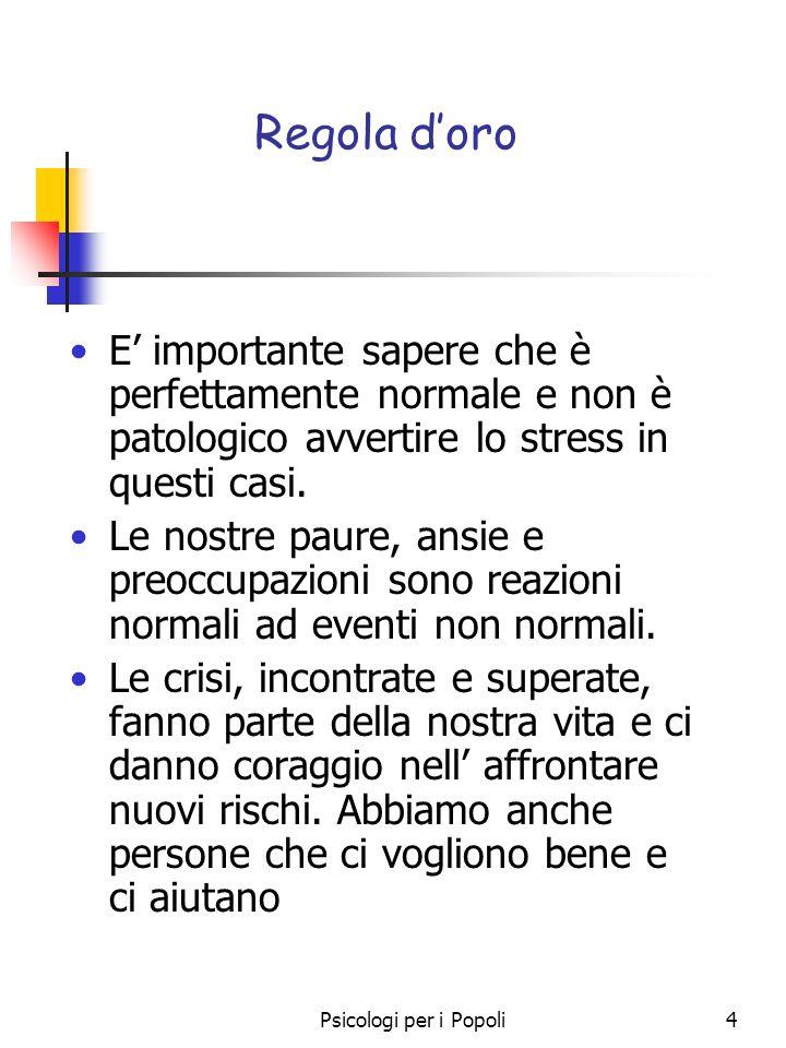 Psicologi per i Popoli4 Regola doro E importante sapere che è perfettamente normale e non è patologico avvertire lo stress in questi casi. Le nostre p