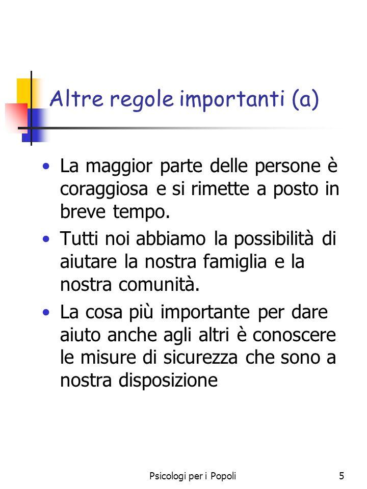 Psicologi per i Popoli5 Altre regole importanti (a) La maggior parte delle persone è coraggiosa e si rimette a posto in breve tempo. Tutti noi abbiamo
