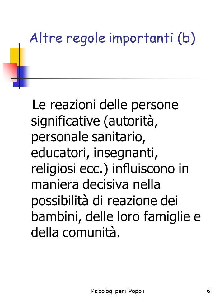 Psicologi per i Popoli6 Altre regole importanti (b) Le reazioni delle persone significative (autorità, personale sanitario, educatori, insegnanti, rel