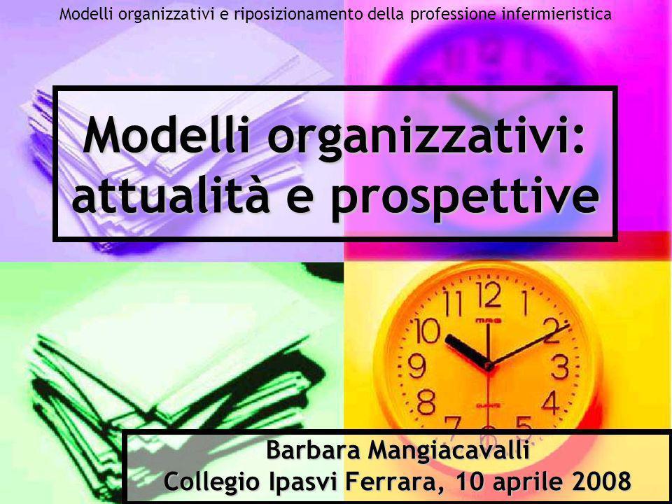 Modelli organizzativi e riposizionamento della professione infermieristica Modelli organizzativi: attualità e prospettive Barbara Mangiacavalli Colleg
