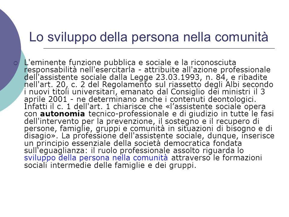 Lo sviluppo della persona nella comunità L'eminente funzione pubblica e sociale e la riconosciuta responsabilità nell'esercitarla attribuite all'azion