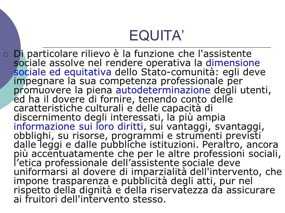EQUITA Di particolare rilievo è la funzione che l'assistente sociale assolve nel rendere operativa la dimensione sociale ed equitativa dello Stato com