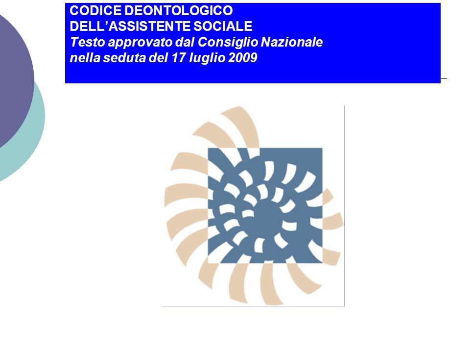 Il CODICE DEONTOLOGICO La Deontologia è la dottrina dei doveri, il codice è costruito su principi etici, cioè sui valori su cui la professione si fonda, primo fra tutti il valore esplicitato della persona.