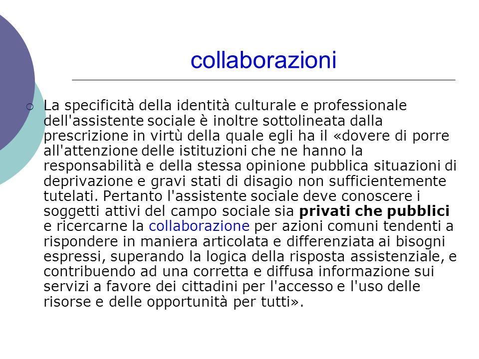 collaborazioni La specificità della identità culturale e professionale dell'assistente sociale è inoltre sottolineata dalla prescrizione in virtù dell
