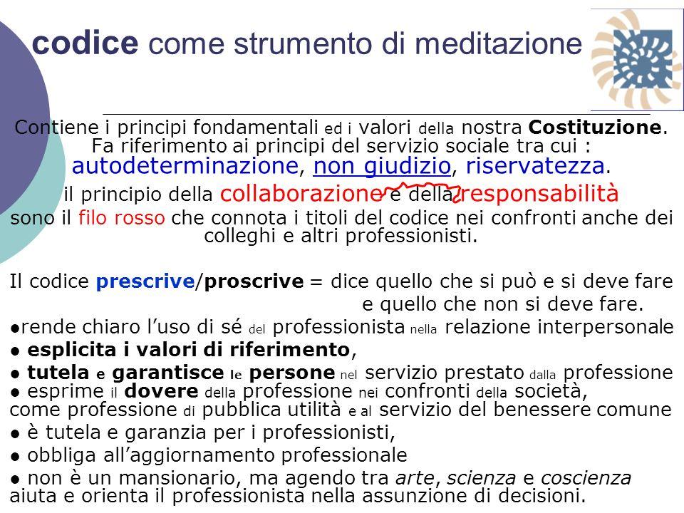 codice come strumento di meditazione Contiene i principi fondamentali ed i valori della nostra Costituzione. Fa riferimento ai principi del servizio s
